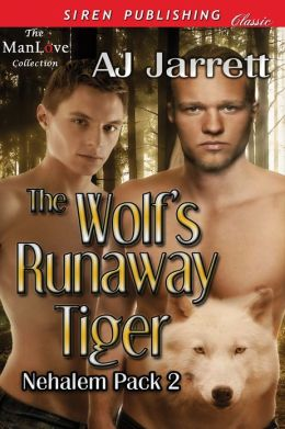 The Wolf's Runaway Tiger [Nehalem Pack 2] (Siren Publishing Classic ManLove)