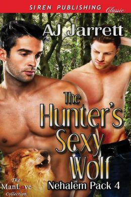 The Hunter's Sexy Wolf [Nehalem Pack 4] (Siren Publishing Classic ManLove)