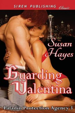 Guarding Valentina [Paladin Protection Agency 3] (Siren Publishing Classic)