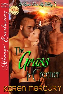 The Grass Is Greener [McQueen Was My Valley 3] (Siren Publishing Menage Everlasting)