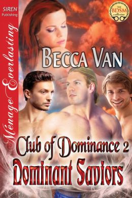 Dominant Saviors [Club of Dominance 2] (Siren Publishing Menage Everlasting)