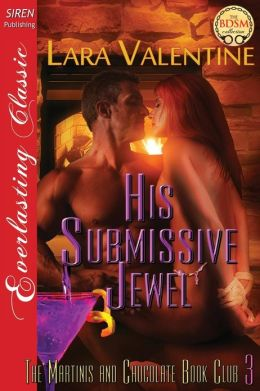 His Submissive Jewel [The Martinis and Chocolate Book Club 3] (Siren Publishing Everlasting Classic)