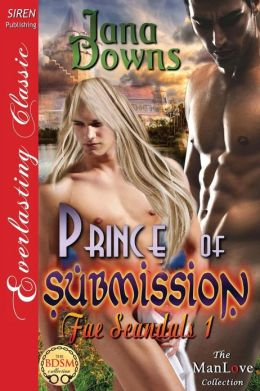 Prince of Submission [Fae Scandals 1] (Siren Publishing Everlasting Classic Manlove)
