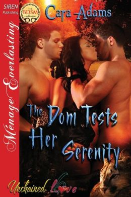 The Dom Tests Her Serenity [Unchained Love 6] (Siren Publishing Menage Everlasting)