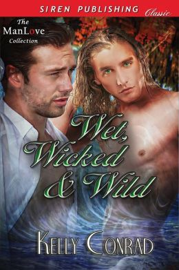 Wet, Wicked & Wild (Siren Publishing Classic ManLove)
