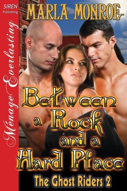 Between a Rock and a Hard Place [The Ghost Riders 2] (Siren Publishing Menage Everlasting)