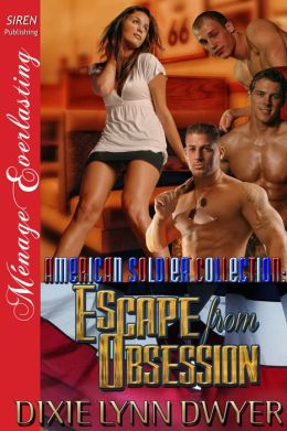 The American Soldier Collection: Escape from Obsession (Siren Publishing Menage Everlasting)
