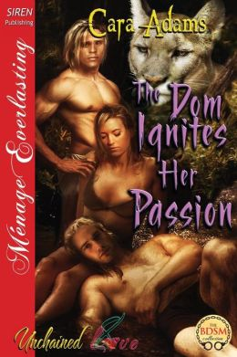 The Dom Ignites Her Passion [Unchained Love 8] (Siren Publishing Menage Everlasting)