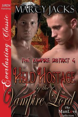 Held Hostage by the Vampire Lord [The Vampire District 6] (Siren Publishing Everlasting Classic ManLove)