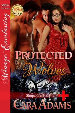 Protected by Wolves [Shape-Shifter Clinic 4] (Siren Publishing Menage Everlasting)