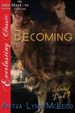 Becoming [Unleashed Beast 1] (Siren Publishing Everlasting Classic ManLove)