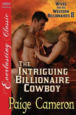 The Intriguing Billionaire Cowboy [Wives for the Western Billionaires 8] (Siren Publishing Everlasting Classic)