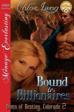 Bound to Billionaires [Doms of Destiny, Colorado 2] (Siren Publishing Menage Everlasting )