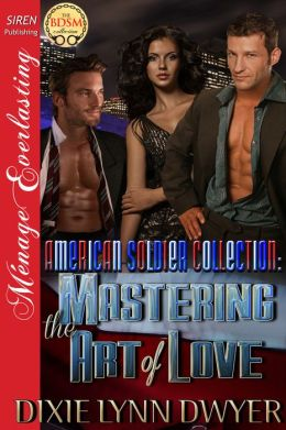 The American Soldier Collection 2: Mastering the Art of Love (Siren Publishing Menage Everlasting )