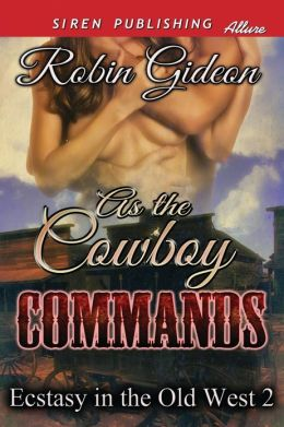 As the Cowboy Commands [Ecstasy in the Old West 2] (Siren Publishing Allure)