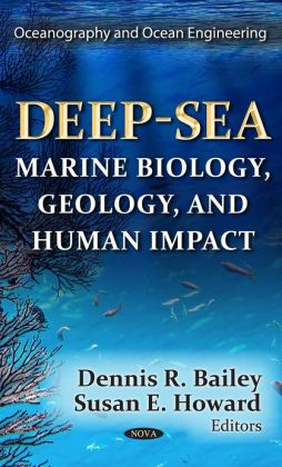 Deep-Sea : Marine Biology, Geology, and Human Impact