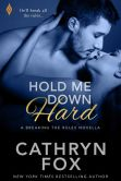 Book Cover Image. Title: Hold Me Down Hard, Author: Cathryn Fox