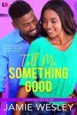 Book Cover Image. Title: Tell Me Something Good, Author: Jamie Wesley