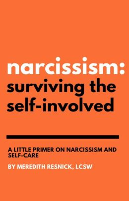 Narcissism: Surviving the Self-Involved: A Little Primer on Narcissism and Self-Care