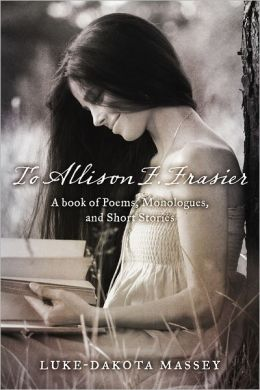 To Allison F. Frasier: A Book of Poems, Monologues, and Short Stories