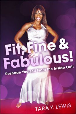 Fit, Fine & Fabulous!: Reshape Yourself From the Inside Out!