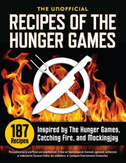 The Unofficial Recipes of the Hunger Games: 178 Recipes Inspired by the Hunger Games, Catching Fire, and Mockingjay
