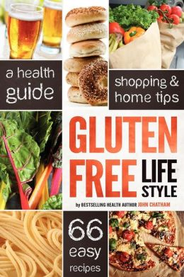 Gluten Free Lifestyle: A Health Guide, Shopping and Home Tips, 66 Easy Recipes
