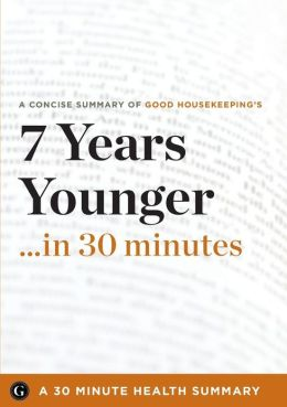 7 Years Younger: The Revolutionary 7-Week Anti-Aging Plan by The Editors of Good Housekeeping (30 Minute Health Series)