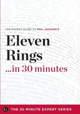Eleven Rings ...in 30 Minutes - The Expert Guide to Phil Jackson and Hugh Delehanty's Critically Acclaimed Book