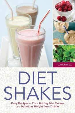 Diet Shakes: Easy Recipes to Turn Boring Diet Shakes Into Delicious Weight Loss Drinks
