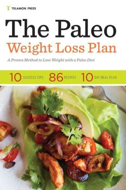 The Paleo Weight Loss Plan: A Proven Method to Lose Weight with a Paleo Diet