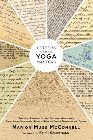 Letters from the Yoga Masters: Teachings Revealed through Correspondence from Paramhansa Yogananda, Ramana Maha Maharshi, Swami Sivananda, and Others