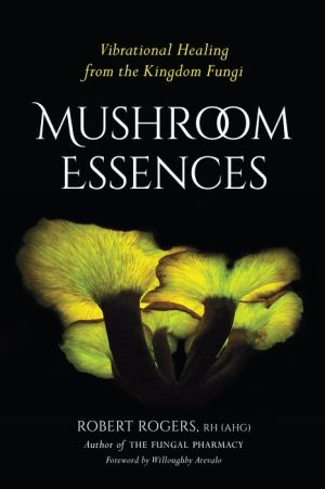 Mushroom Essences: Vibrational Healing from the Kingdom Fungi