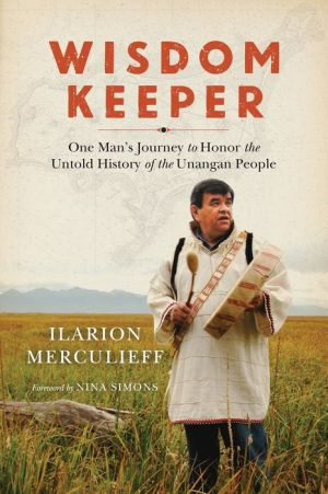 Wisdom Keeper: One Man's Journey to Honor the Untold History of the Unangan People