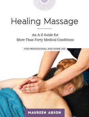 Healing Massage: An A-Z Guide for More than Forty Medical Conditions: For Professional and Home Use