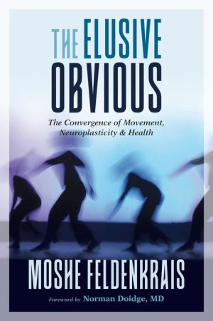 The Elusive Obvious: The Convergence of Movement, Neuroplasticity, and Health|Paperback