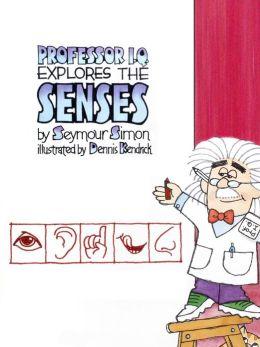 Professor I. Q. Explores the Senses