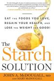 Book Cover Image. Title: The Starch Solution:  Eat the Foods You Love, Regain Your Health, and Lose the Weight for Good!, Author: John McDougall