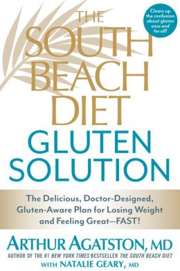 The South Beach Diet Gluten Solution: The Delicious, Doctor-Designed, Gluten-Aware Plan for Losing Weight and Feeling Great--FAST!