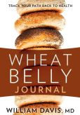 Book Cover Image. Title: Wheat Belly Journal:  Track Your Path Back to Health, Author: William Davis