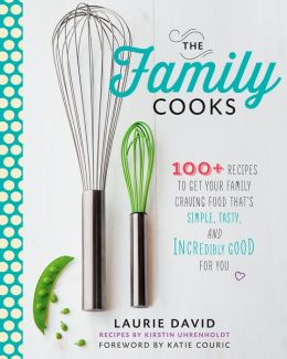 The Family Cooks: 100+ Recipes to Get Your Family Craving Food That's Simple, Tasty, and Incredibly Good for You