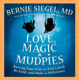 Love, Magic and Mudpies: Raising Your Kids to Feel Loved, Be Kind, and Make a Difference
