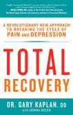 Book Cover Image. Title: Total Recovery:  Solving the Mystery of Chronic Pain and Depression, Author: Kaplan Author