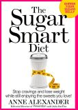 Book Cover Image. Title: The Sugar Smart Diet:  Stop Cravings and Lose Weight While Still Enjoying the Sweets You Love, Author: Anne Alexander