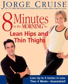 8 Minutes in the Morning to Lean Hips and Thin Thighs: Lose Up to 4 Inches in Less Than 4 Weeks-Guaranteed!