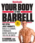 Book Cover Image. Title: Men's Health Your Body is Your Barbell:  No Gym. Just Gravity. Build a Leaner, Stronger, More Muscular You in 28 Days!, Author: BJ Gaddour