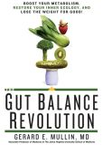 Book Cover Image. Title: The Gut Balance Revolution:  Boost Your Metabolism, Restore Your Inner Ecology, and Lose the Weight for Good!, Author: Gerard E. Mullin