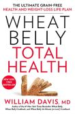 Book Cover Image. Title: Wheat Belly Total Health:  The Ultimate Grain-Free Health and Weight-Loss Life Plan, Author: William Davis