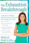 Book Cover Image. Title: The Exhaustion Breakthrough:  Unmask the Hidden Reasons You're Tired and Beat Fatigue for Good, Author: Holly Phillips