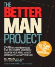 Book Cover Image. Title: The Better Man Project:  2,476 Tips and Techniques That Will Flatten Your Belly, Sharpen Your Mind, and Keep You Healthy and Happy For Life!, Author: Bill Phillips